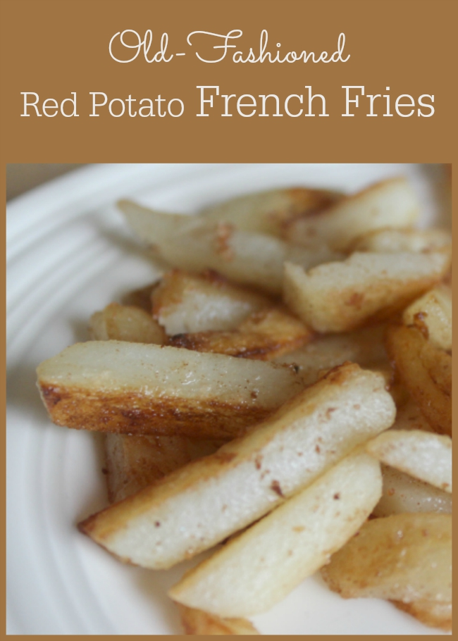 Enjoy these authentic red potato french fries. Kid-friendly and Kid-approved!