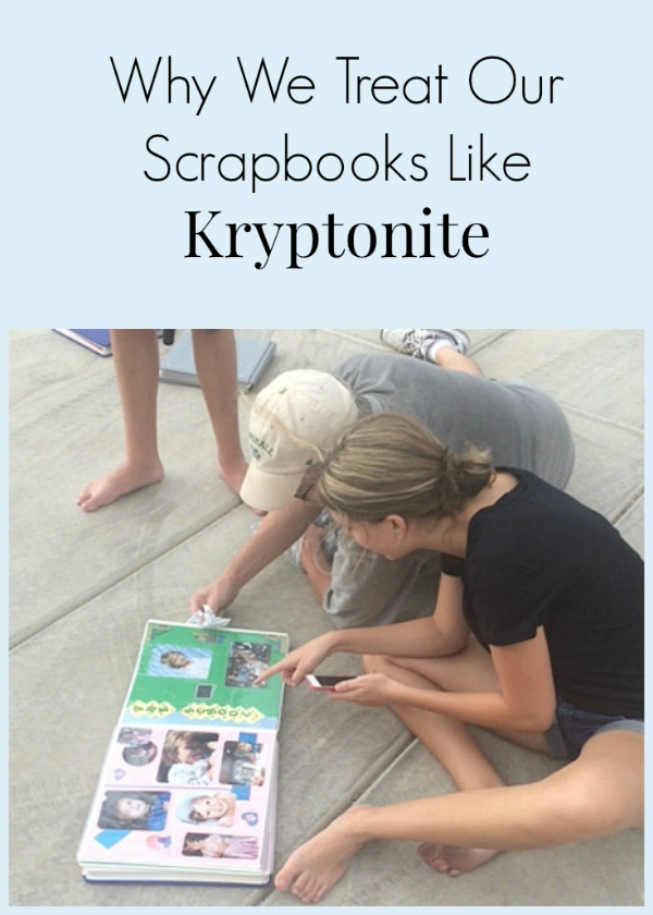 Why We Treat Our Scrapbooks Like Kryptonite